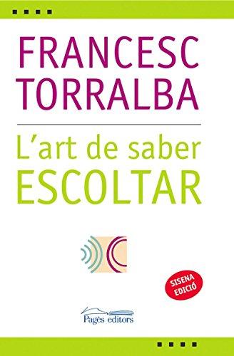 L´art de saber escoltar (Catalan Edition) por Francesc Torralba