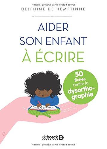 Aider son enfant à écrire : 50 fiches contre la dysorthographie par Delphine de Hemptinne