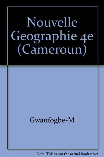 Nouvelle Geographie 4e (Cameroun) par Gwanfogbe-M