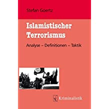 Islamistischer Terrorismus: Analyse - Definitionen - Taktik (Grundlagen der Kriminalistik, Band 23)