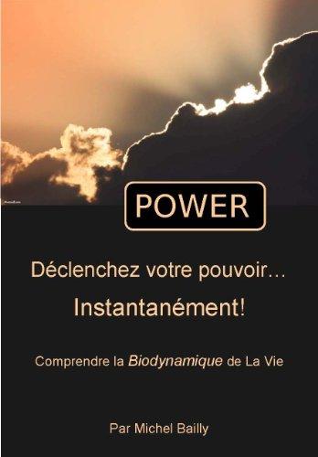 POWER : Déclenchez votre pouvoir... Instantanément! par Michel Bailly