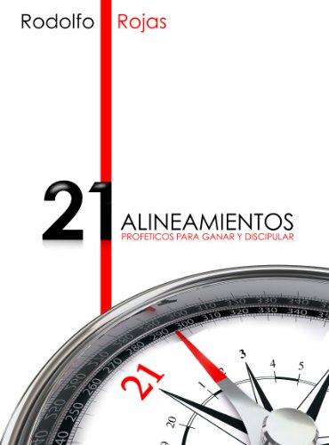 Los 21 Alineamientos Profeticos para Ganar y Discipular por Rodolfo Rojas