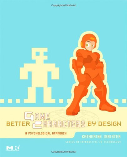 Better Game Characters By Design A Psychological Approach The Morgan Kaufmann Series In Interactive 3d Technology