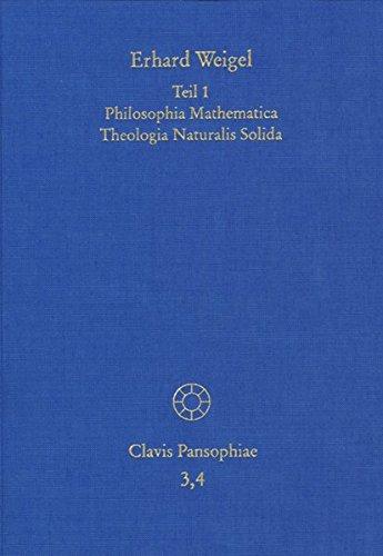 Weigel, Erhard: Werke IV,1-2. Teil 1: Philosophia Mathematica Theologia Naturalis Solida. Teil 2: Archimetria