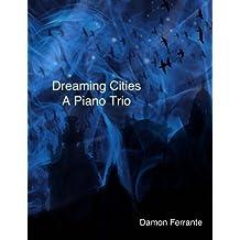 Dreaming Cities: A Piano Trio by Damon Ferrante (2012-04-04)