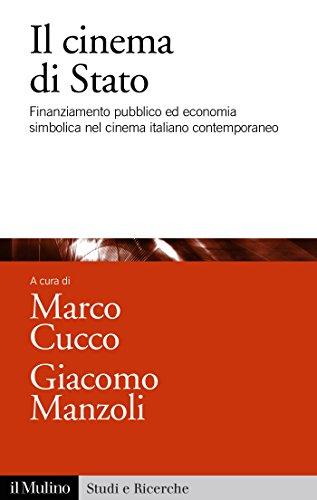 Il cinema di Stato: Finanziamento pubblico ed economia simbolica nel cinema italiano contemporaneo (Studi e ricerche) di Marco Cucco,Giacomo Manzoli