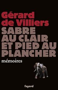 Sabre au clair et pied au plancher : mémoires (Documents) par [Villiers, Gérard (de)]