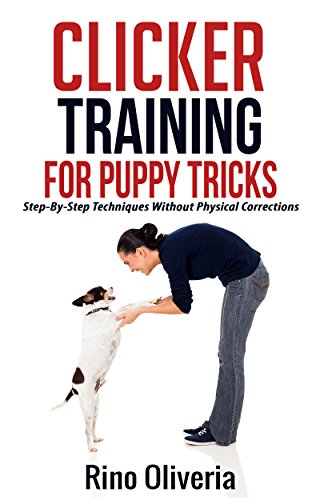 Clicker Training For Puppy Tricks: Step-By-Step Techniques Without Physical Corrections (English Edition)