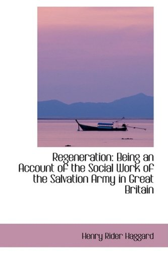 Regeneration: Being an Account of the Social Work of the Salvation Army in Great Britain
