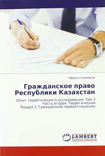 Grazhdanskoe pravo Respubliki Kazahstan: Opyt teoreticheskogo issledovaniya. Tom 3 Chast' vtoraya. Teoreticheskaya Razdel 2. Grazhdanskoe pravootnoshenie par Majdan Sulejmenov