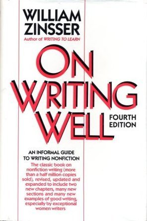 On writing well: An informal guide to writing nonfiction by William Knowlton Zinsser (1990-08-01)