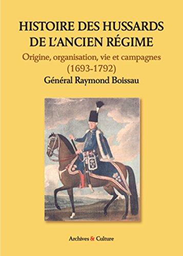 Histoire des hussards de l'ancien régime: Origine, organisation, vie et campagnes (1693-1792)