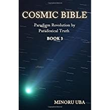 Cosmic Bible Book 3: Paradigm Revolution by Paradoxical Truth: Volume 3 by Minoru Uba (2015-07-04)