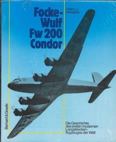 Focke-Wulf Fw 200 Condor: Die Geschichte des ersten modernen Langstreckenflugzeuges der Welt by Heinz J Nowarra (1988-08-06)