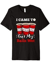 I Came To Get My Balls Wet Lustiges Bierpong Wortspiel Shirt