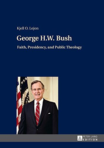 George H.W. Bush: Faith, Presidency, and Public Theology