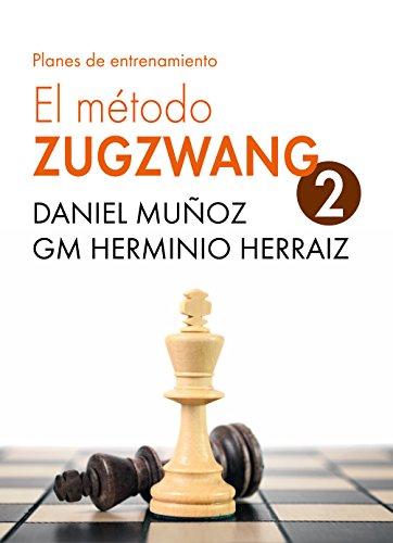 El Método Zugzwang 2: Planes de entrenamiento para el jugador de ajedrez que quiere progresar por Daniel Muñoz Sánchez