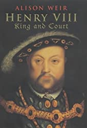Henry VIII King and Court by Alison Weir (2001-06-01)