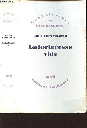 La forteresse vide : l'autisme infantile et la naissance du soi. traduit de l'anglais par roland humery par Bettelheim Bruno