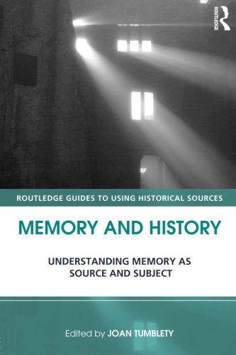 Memory and History: Understanding Memory as Source and Subject (Routledge Guides to Using Historical Sources)