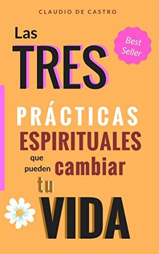 Las 3 Prácticas Espirituales que pueden