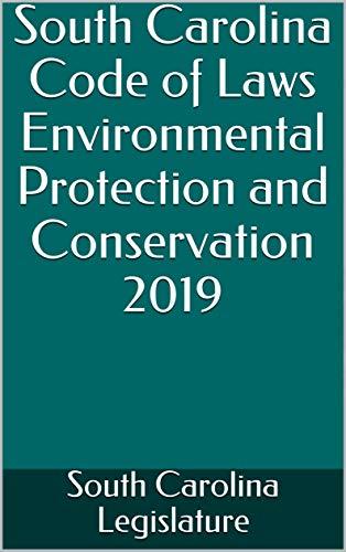 South Carolina Code of Laws Environmental Protection and Conservation 2019 (English Edition)