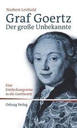 Graf Goertz. Der große Unbekannte: Eine Entdeckungsreise in die Goethe-Zeit