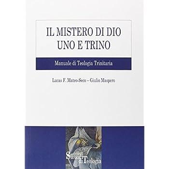 Il Mistero Di Dio Uno E Trino. Manuale Di Teologia Trinitaria