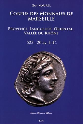Corpus des monnaies de Marseille : Provence, Languedoc oriental, vallée du Rhône (525-20 avant J-C)