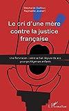 Cri d'une mère contre la justice française: Une femme en colère se bat depuis dix ans pour protéger ses enfants