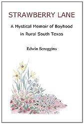 Strawberry Lane: A Mystical Memoir of Boyhood in Rural South Texas