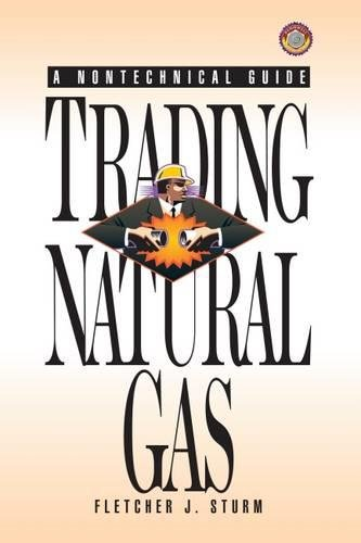Trading Natural Gas: Cash Futures Options & Swaps: A Nontechnical Guide (PennWell Nontechnical Series) por Fletcher J. Sturm