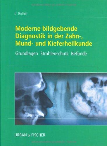 Moderne bildgebende Diagnostik in der Zahn-, Mund- und Kieferheilkunde: Grundlagen Strahlenschutz Befunde