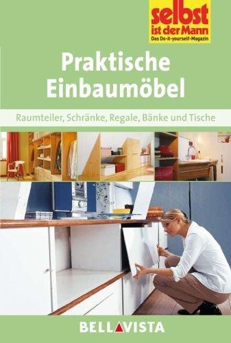 Praktische Einbaumöbel: Raumteiler . Schränke . Regale . Bänke und Tische (Edition Selbst ist der Mann) [Illustrierte Linzenzausgabe] - 2013