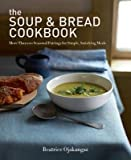 [( The Soup & Bread Cookbook: More Than 100 Seasonal Pairings for Simple, Satisfying Meals By Ojakangas, Beatrice ( Author ) Paperback Oct - 2013)] Paperback