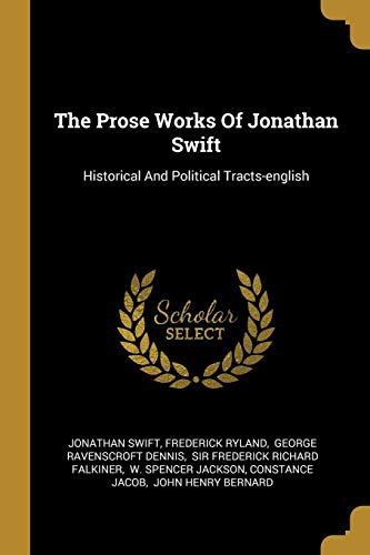 The Prose Works of Jonathan Swift: Historical and Political Tracts-English - Ravenscroft Classic Collection