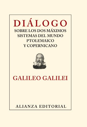 Dialogo sobre los dos maximos sistemas del mundo ptolemaico y copernicano / Dialogue Concerning the Two Chief World Systems Ptolemaic and Copernican