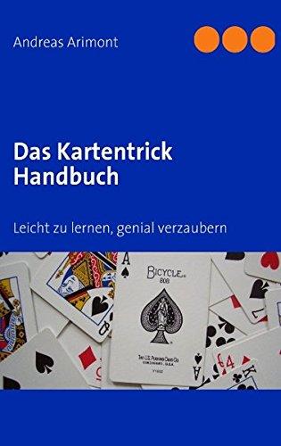 Das Kartentrick Handbuch: Leicht zu lernen, genial verzaubern