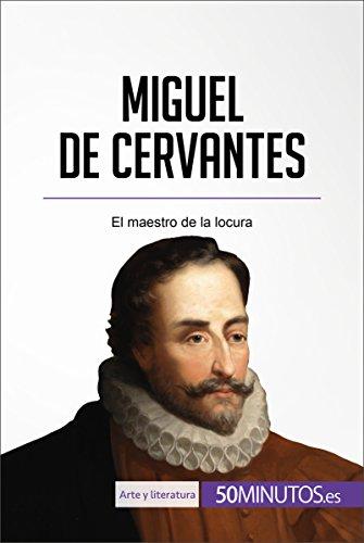 Miguel de Cervantes: El maestro de la locura (Arte y literatura) por 50Minutos.es