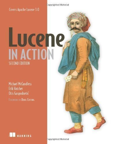Lucene in Action 2nd (second) Edition by Michael McCandless, Erik Hatcher, Otis Gospodnetic published by Manning Publications (2010)