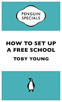 How to Set Up a Free School (Penguin Specials) by [Young, Toby]