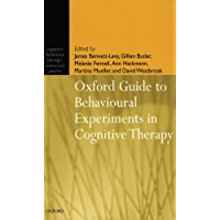 Oxford Guide to Behavioural Experiments in Cognitive Therapy (Cognitive Behaviour Therapy: Science and Practice Book 2)