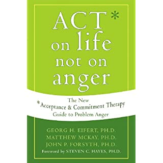 ACT on Life Not on Anger: The New Acceptance and Commitment Therapy Guide to Problem Anger (English Edition)