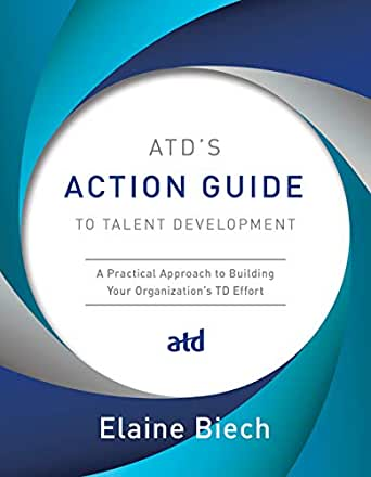 ATD's Action Guide to Talent Development: A Practical Approach to