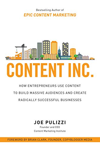 Content Inc.: How Entrepreneurs Use Content to Build Massive Audiences and Create Radically  Successful Businesses (English Edition)