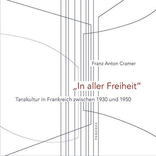 'In aller Freiheit': Tanzkultur in Frankreich zwischen 1930 und 1950