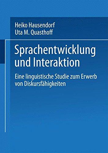 Sprachentwicklung und Interaktion: Eine Linguistische Studie Zum Erwerb Von Diskursfahigkeiten (German Edition)