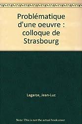 Problématique d'une oeuvre : colloque de Strasbourg