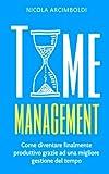 Scarica Libro Time Management Come diventare finalmente produttivo grazie ad una migliore gestione del tempo (PDF,EPUB,MOBI) Online Italiano Gratis