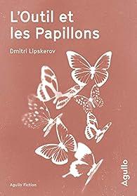 L'Outil et les papillons par Dmitri Lipskerov